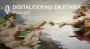 Podcast Digitalisering en Ethiek